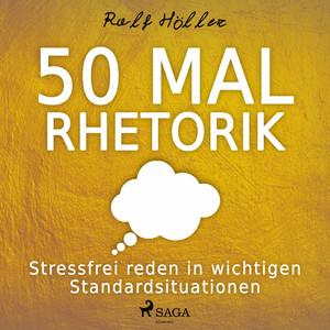 50 mal Rhetorik - Stressfrei reden in wichtigen Standardsituationen (Ungekürzt) Audiobook