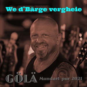We d'Bärge vergheie (Mundart pur 2021)