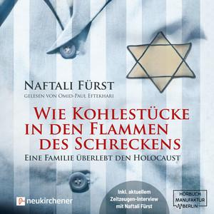 Wie Kohlestücke in den Flammen des Schreckens - Eine Familie überlebt den Holocaust (ungekürzt) Audiobook