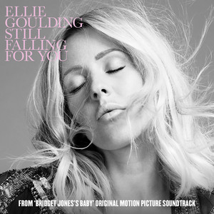 """Still Falling For You - From """"Bridget Jones's Baby"""" by Ellie Goulding"""