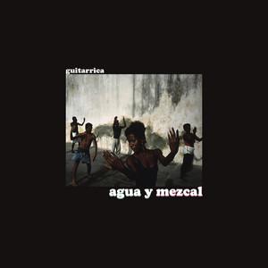 Agua y Mezcal - Guitarricadelafuente