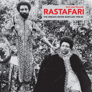 Soul Jazz Records Presents Rastafari: The Dreads Enter Babylon 1955-83 (From Nyabinghi, Burro and Grounation to Roots and Revelation)
