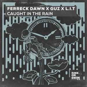 Ferreck Dawn x Guz x L.I.T - Caught In The Rain