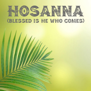 Hosanna (Blessed Is He Who Comes)