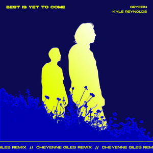Best Is Yet To Come (with Kyle Reynolds) [Cheyenne Giles Remix]