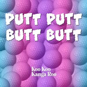 Putt Putt Butt Butt