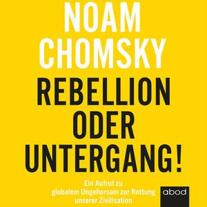 Rebellion oder Untergang! (Ein Aufruf zu globalem Ungehorsam zur Rettung unserer Zivilisation) Audiobook