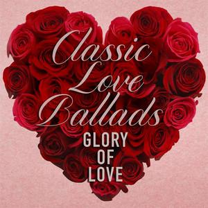 Glory of Love: Classic Love Ballads