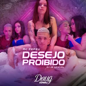 Desejo Proibido by Mc Pepeu, DJ JR Oficial