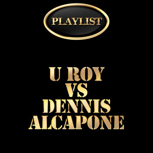 U Roy vs Dennis Alcapone Playlist