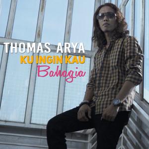 Thomas Arya - Ku Ingin Kau Bahagia