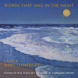 Words That Sing in the Night (Poems of W.B. Yeats Set to Music by Raymond Driver) album