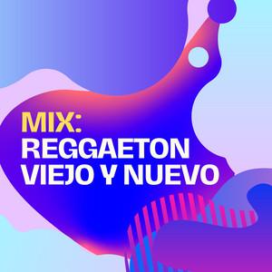 Mix: Reggaeton Viejo Y Nuevo