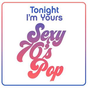 Tonight I'm Yours: Sexy 70's Pop
