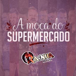 A Moça do Supermercado by Rainha Musical