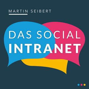 Das Social Intranet - Zusammenarbeit fördern und Kommunikation stärken - mit Social Intranets mobil und in der Cloud wirksam sein (Ungekürzt) Audiobook