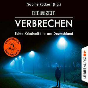 ZEIT Verbrechen - Echte Kriminalfälle aus Deutschland (Ungekürzt) Audiobook