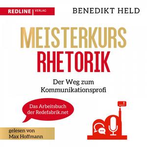 Meisterkurs Rhetorik (Der Weg zum Kommunikationsprofi) Audiobook