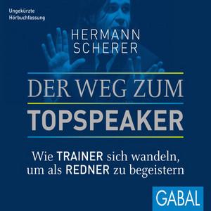 Der Weg zum Topspeaker (Wie Trainer sich wandeln, um als Redner zu begeistern) Audiobook
