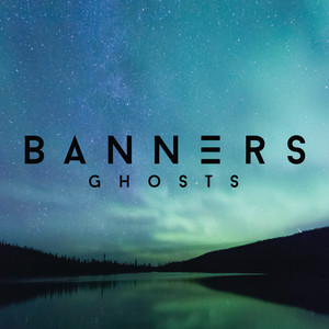 Ghosts by BANNERS