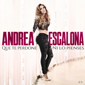 Que Te Perdone, Ni Lo Pienses by Andrea Escalona