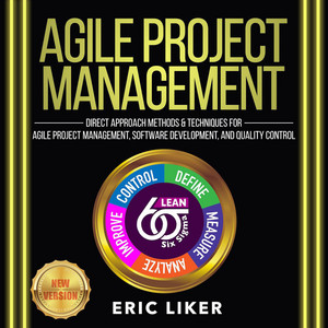 Agile Project Management - Direct Approach Methods and Techniques for Agile Project Management, Software Development, and Quality Control (Unabridged) Audiobook