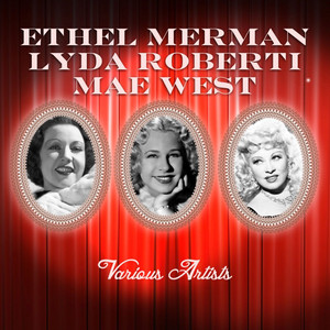 Ethel Merman, Lyda Roberti, Mae West