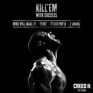 Kill 'Em With Success (with ScHoolboy Q, 2 Chainz & Mike WiLL Made-It)