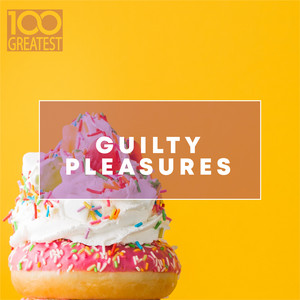 100 Greatest Guilty Pleasures: Cheesy Pop Hits