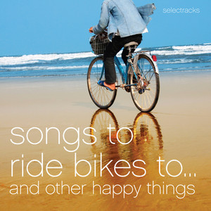 Songs to Ride Bikes to...and Other Happy Things - Austin Hartley-Leonard