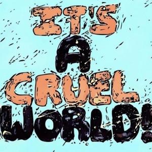 It's a Cruel World!