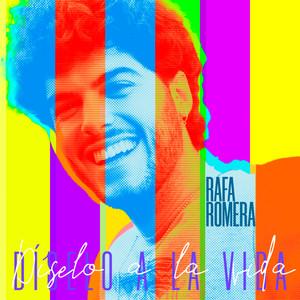 Díselo a la Vida - Rafa Romera