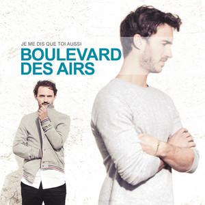 Je me dis que toi aussi - Boulevard Des Airs