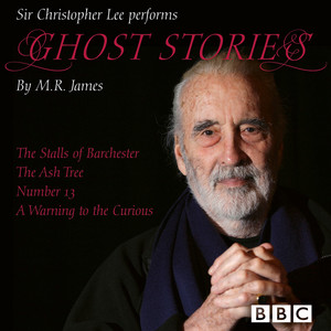 Ghost Stories - The Stalls of Barchester / The Ash Tree / Number 13 / A Warning to the Curious (Unabridged)