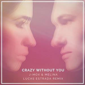 Crazy Without You (Lucas Estrada Remix)