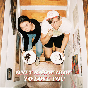 Only Know How to Love You