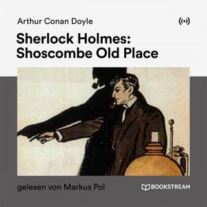 Sherlock Holmes: Shoscombe Old Place Hörbuch kostenlos