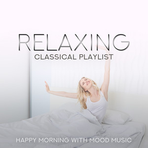 Relaxing Classical Playlist: Happy Morning with Mood Music - 4 Non Blondes