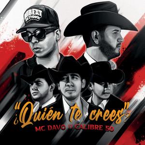 ¿Quién Te Crees? by MC Davo, Calibre 50
