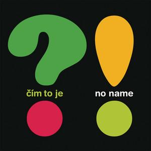 No Name - Čím To Je