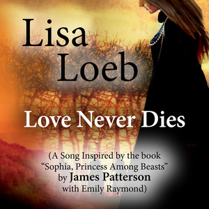 """Love Never Dies (A Song Inspired by the Book """"Sophia, Princess Among Beasts"""" by James Patterson With Emily Raymond)"""