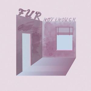 Not Enough - FUR