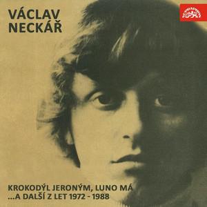 Václav Neckář - Krokodýl Jeroným, Luno Má... (A Další Z Let 1972-1988)