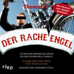 Der Racheengel (Ich bin der Kronzeuge gegen die deutschen Hells Angels. Ich war einer von ihnen, jetzt packe ich aus) Audiobook