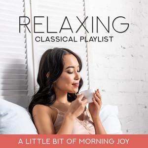 Relaxing Classical Playlist: A Little Bit of Morning Joy