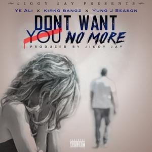 Don't Want You No More (feat. Kirko Bangz & Yung J Seasons)