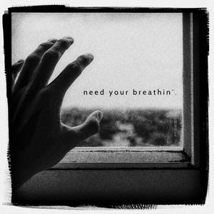 Need Your Breathin'