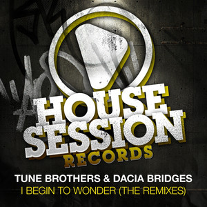 I Begin to Wonder - Tune Brothers WMC Dub by Tune Brothers, Dacia Bridges