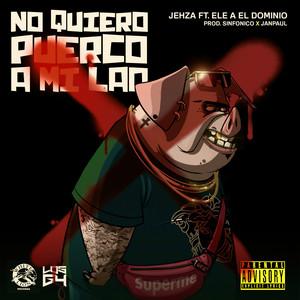 No Quiero Puerco a Mi Lao (feat. Ele A El Dominio)