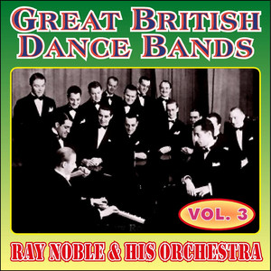 Greats British Dance Bands - Vol. 3 - Ray Noble & His Orchestra album